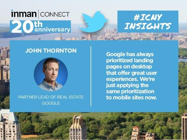JOHN THORNTON PARTNER LEAD OF REAL ESTATE GOOGLE #ICNY INSIGHTS Google has always prioritized landing pages on desktop tha...
