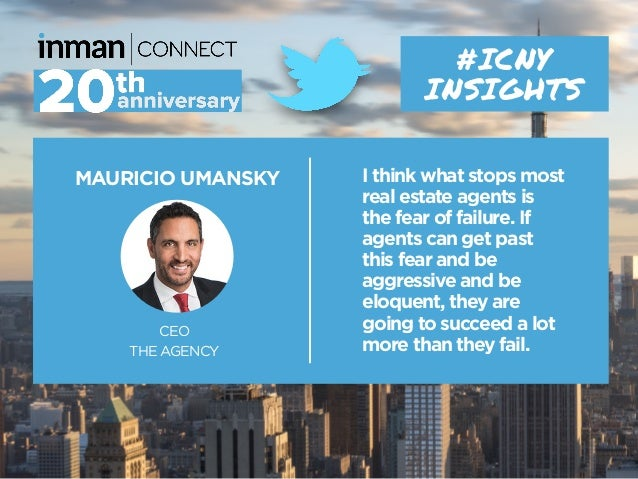 MAURICIO UMANSKY CEO THE AGENCY I think what stops most real estate agents is the fear of failure. If agents can get past ...