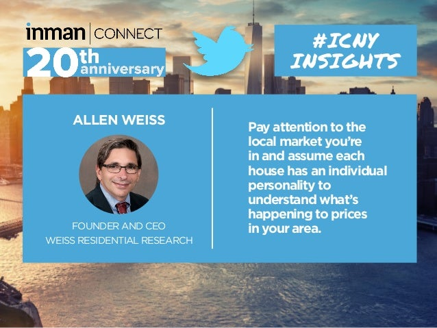 ALLEN WEISS FOUNDER AND CEO WEISS RESIDENTIAL RESEARCH #ICNY INSIGHTS Pay attention to the local market you're in and assu...
