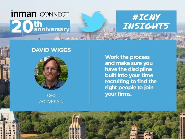 DAVID WIGGS CEO ACTIVERAIN #ICNY INSIGHTS Work the process and make sure you have the discipline built into your time recr...