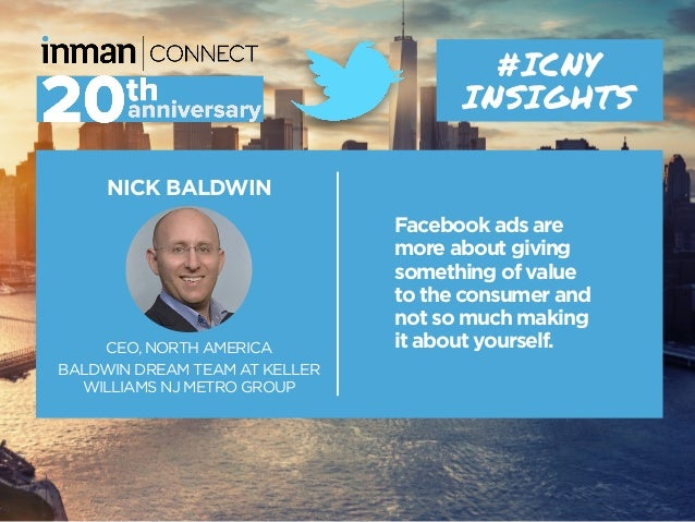 NICK BALDWIN CEO, NORTH AMERICA BALDWIN DREAM TEAM AT KELLER WILLIAMS NJ METRO GROUP #ICNY INSIGHTS Facebook ads are more ...
