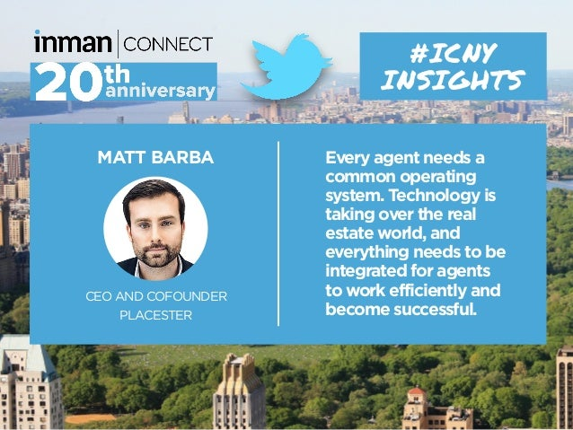 MATT BARBA CEO AND COFOUNDER PLACESTER #ICNY INSIGHTS Every agent needs a common operating system. Technology is taking ov...