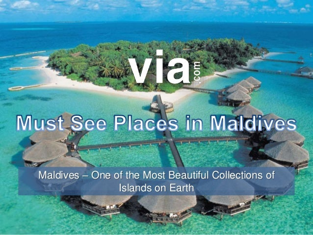 Maldives – One of the Most Beautiful Collections of Islands on Earth