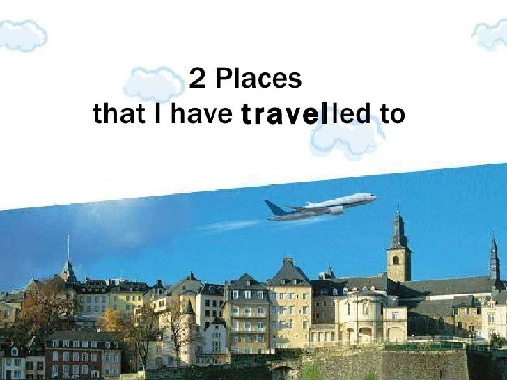 2 Places  that I have  travel led to