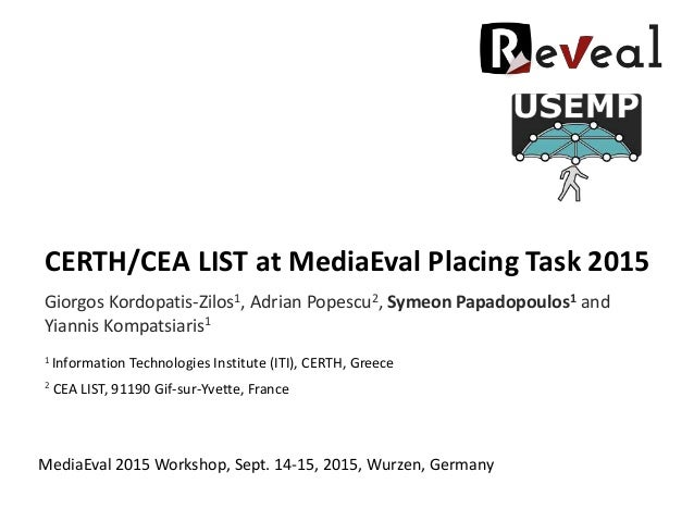 CERTH/CEA LIST at MediaEval Placing Task 2015 Giorgos Kordopatis-Zilos1, Adrian Popescu2, Symeon Papadopoulos1 and Yiannis...