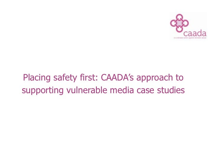 Placing safety first: CAADA's approach to<br />supporting vulnerable media case studies <br />