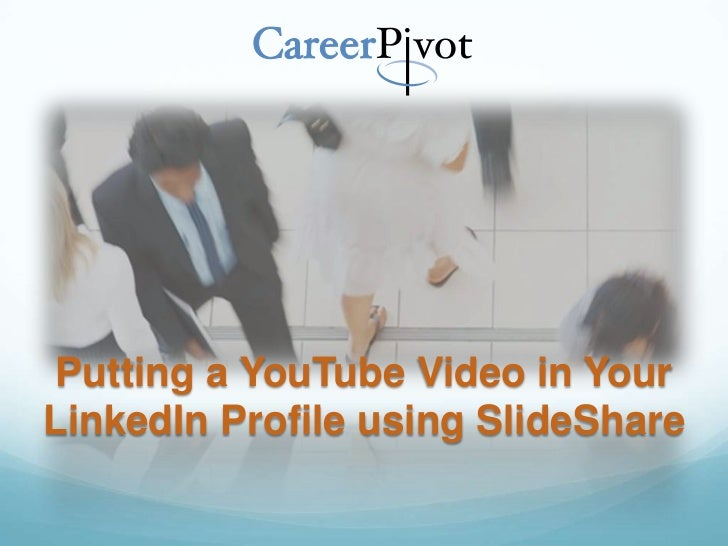 Putting a YouTube Video in YourLinkedIn Profile using SlideShare