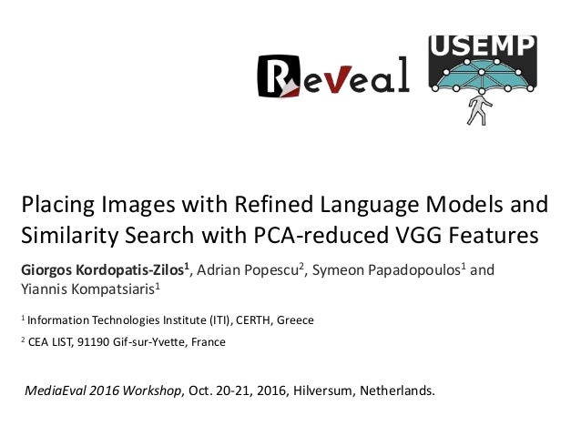 Placing Images with Refined Language Models and Similarity Search with PCA-reduced VGG Features Giorgos Kordopatis-Zilos1,...