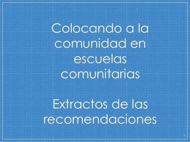 1 Colocando a la comunidad en escuelas comunitarias Extractos de las recomendaciones