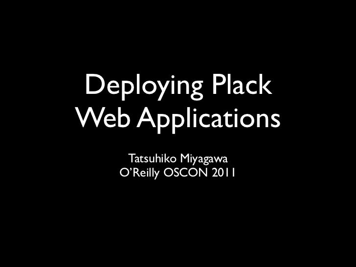 Deploying PlackWeb Applications    Tatsuhiko Miyagawa   O'Reilly OSCON 2011