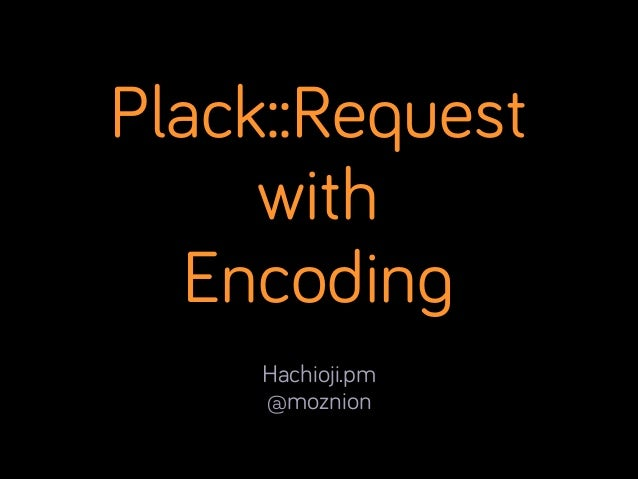 Plack::Request with Encoding Hachioji.pm @moznion