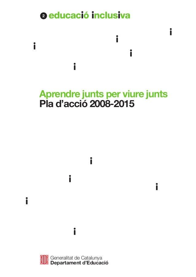 Generalitat de Catalunya  Departament d'Educació  Aprendre junts per viure junts  Pla d'acció 2008-2015  2