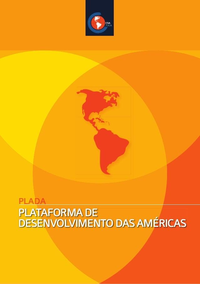 PLATAFORMADE DESENVOLVIMENTODASAMÉRICAS PLADAPLADA www.csa-csi.org Apoio