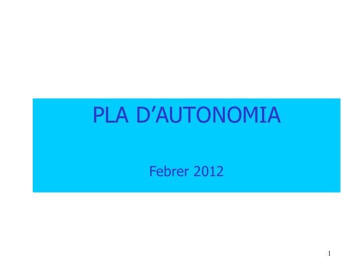 PLA D'AUTONOMIA    Febrer 2012                  1