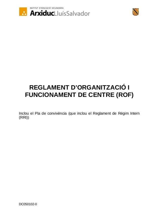 REGLAMENT D'ORGANITZACIÓ I FUNCIONAMENT DE CENTRE (ROF) Inclou el Pla de convivència (que inclou el Reglament de Règim Int...