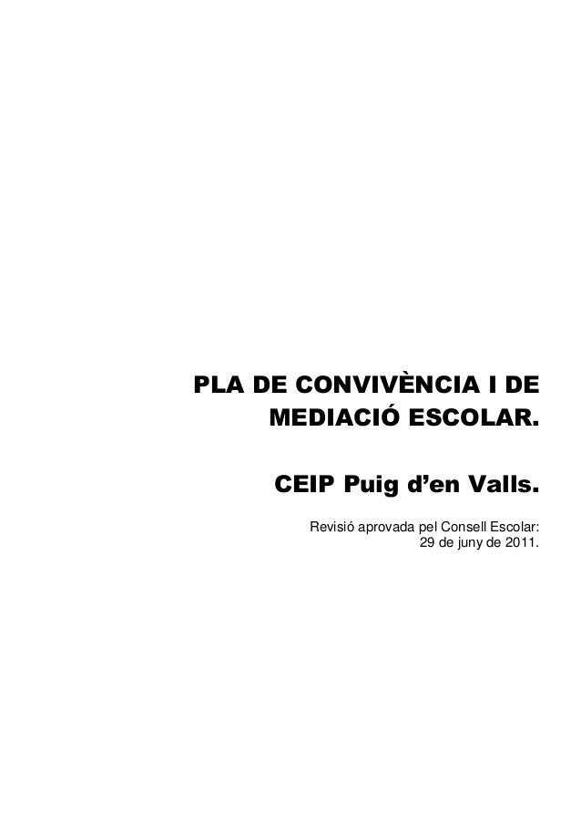 PLA DE CONVIVÈNCIA I DE MEDIACIÓ ESCOLAR. CEIP Puig d'en Valls. Revisió aprovada pel Consell Escolar: 29 de juny de 2011.