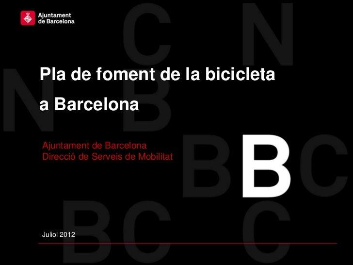 Pla de foment de la bicicletaa BarcelonaAjuntament de BarcelonaDirecció de Serveis de MobilitatJuliol 2012