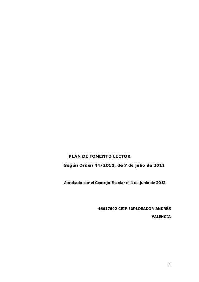 1 PLAN DE FOMENTO LECTOR Según Orden 44/2011, de 7 de julio de 2011 Aprobado por el Consejo Escolar el 4 de junio de 2012 ...