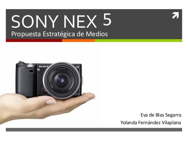 SONY NEX 5Propuesta Estratégica de Medios                                           Eva de Blas Segarra                  ...