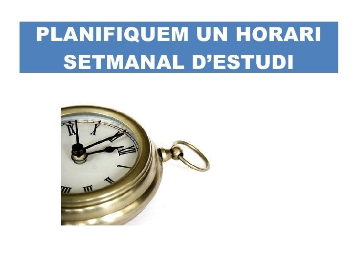 PLANIFIQUEM UN HORARI SETMANAL D'ESTUDI