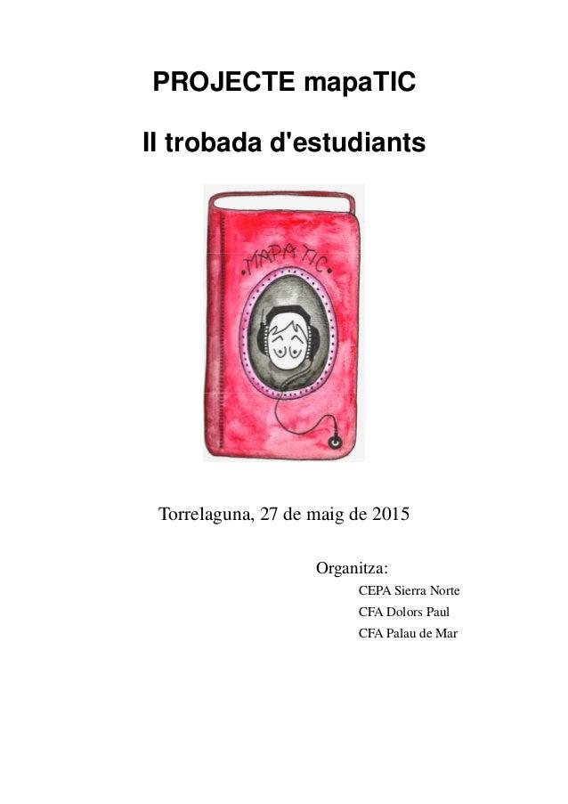 PROJECTE mapaTIC II trobada d'estudiants Torrelaguna, 27 de maig de 2015 Organitza: CEPA Sierra Norte CFA Dolors Paul CFA ...