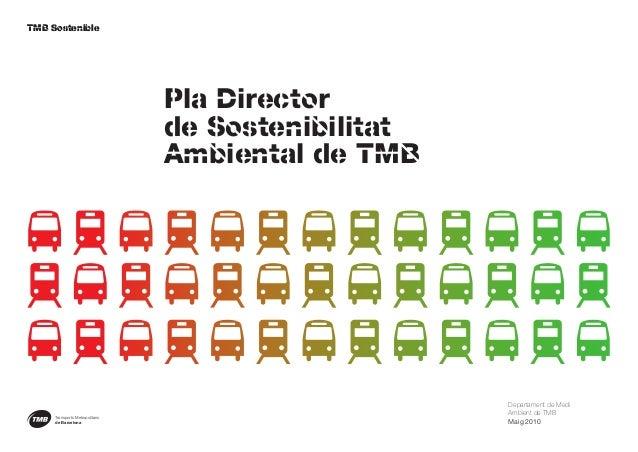 Pla Director de Sostenibilitat Ambiental de TMB Departament de Medi Ambient de TMB Maig 2010 TMB SostenibleTMB Sostenible ...