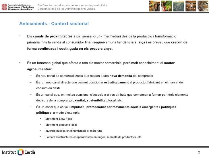 Antecedents - Context sectorial <ul><li>Els  canals de proximitat  (és a dir, sense -o un- intermediari des de la producci...