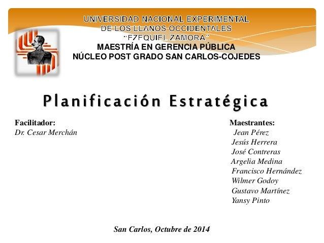 MAESTRÍA EN GERENCIA PÚBLICA  NÚCLEO POST GRADO SAN CARLOS-COJEDES  Facilitador: Maestrantes:  Dr. Cesar Merchán Jean Pére...