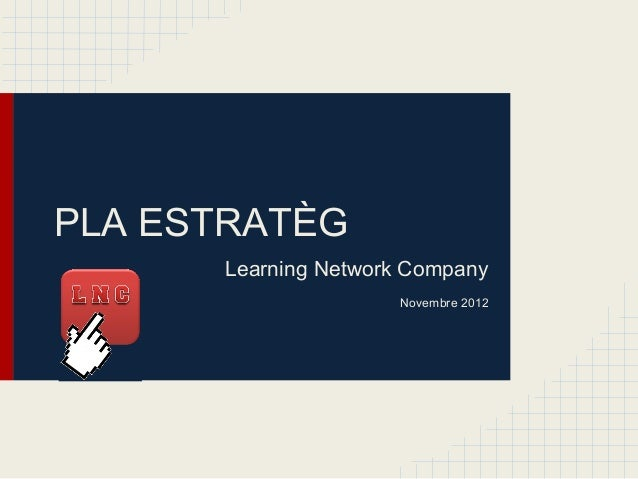 PLA ESTRATÈG      Learning Network Company                     Novembre 2012