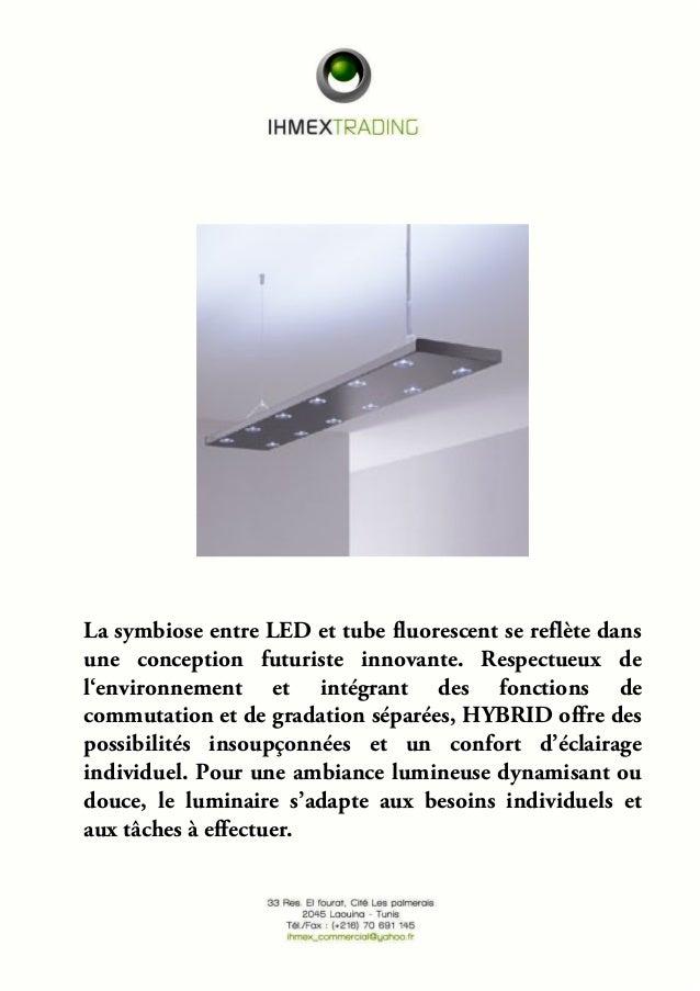 La symbiose entre LED et tube fluorescent se reflète dans  une conception futuriste innovante. Respectueux de  l'environne...