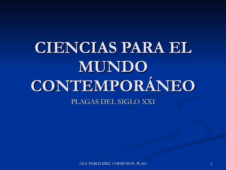 CIENCIAS PARA EL MUNDO CONTEMPORÁNEO PLAGAS DEL SIGLO XXI