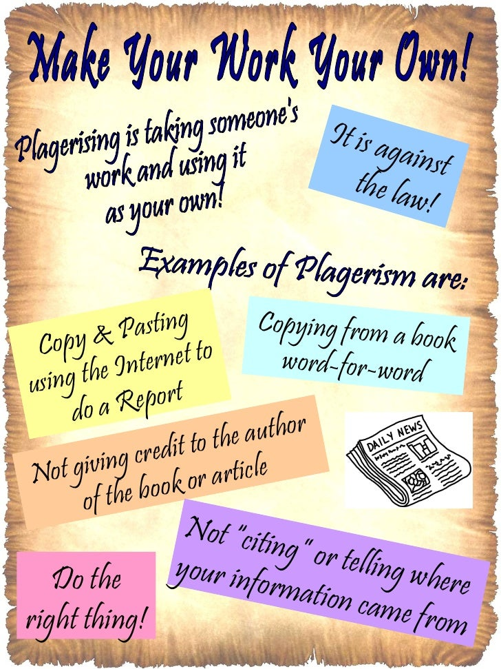 Make Your Work Your Own! Plagerising is taking someone's work and using it  as your own! Examples of Plagerism are: Copy &...