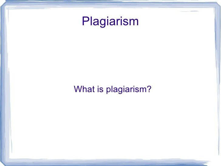 Plagiarism What is plagiarism?
