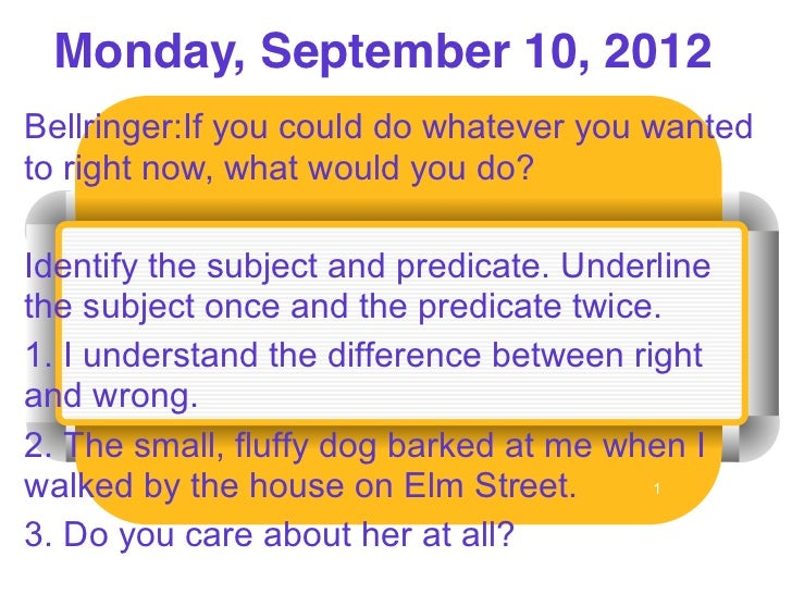 Monday, September 10, 2012Bellringer:If you could do whatever you wantedto right now, what would you do?Identify the subje...