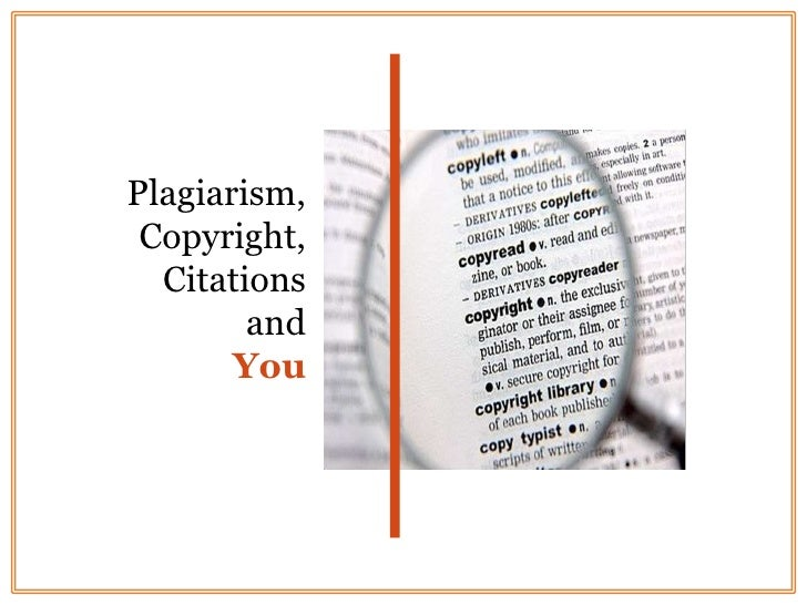 Plagiarism, Copyright, Citations  <br />and <br />You<br />