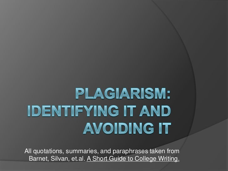 All quotations, summaries, and paraphrases taken from Barnet, Silvan, et.al. A Short Guide to College Writing.