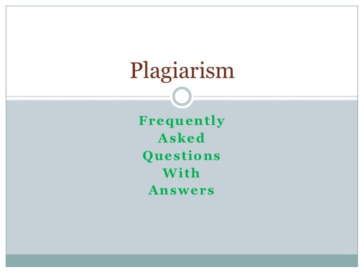 PlagiarismFrequently  AskedQuestions   With Answers