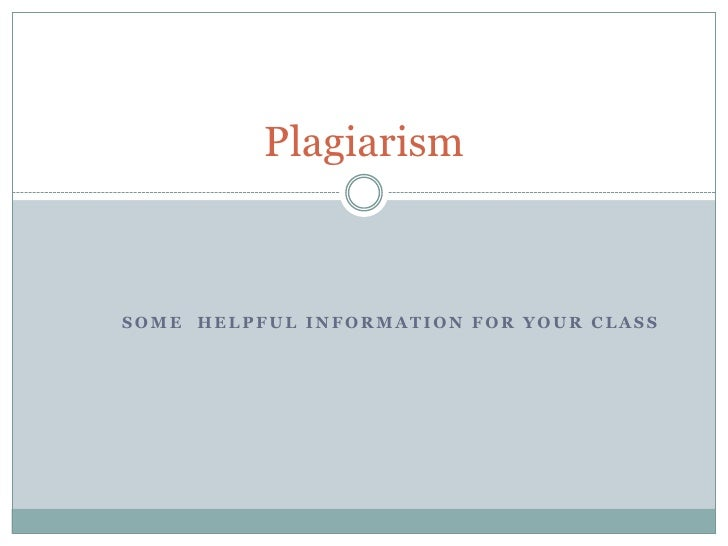 PlagiarismSOME HELPFUL INFORMATION FOR YOUR CLASS
