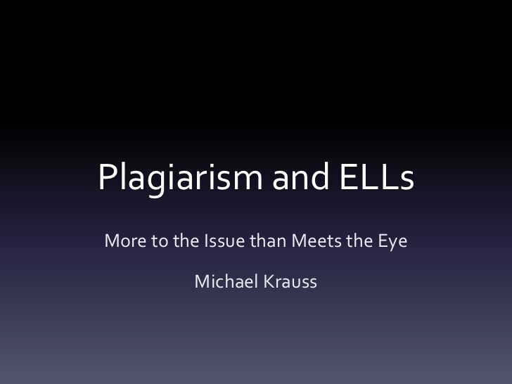 Plagiarism and ELLsMore to the Issue than Meets the Eye          Michael Krauss