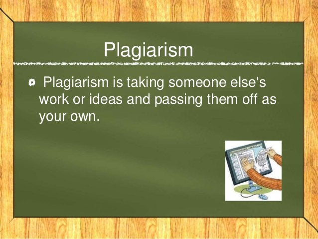 Further Explanation… Plagiarism is using words, images, videos or anything that someone else created without giving them c...