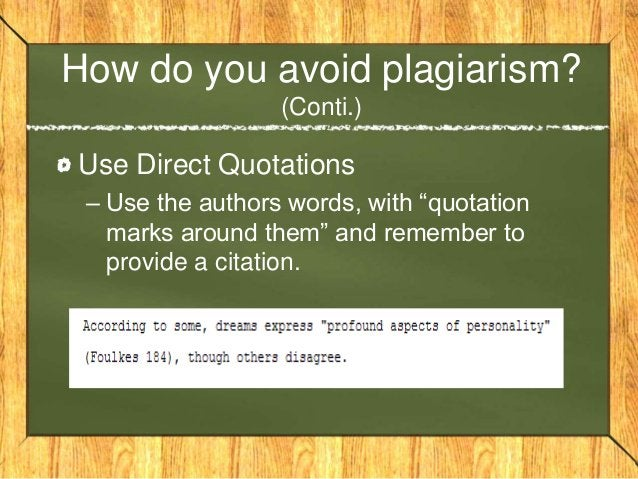How do you avoid plagiarism? (Conti.) List every source that you used in your Bibliography.