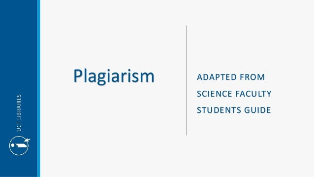 Plagiarism ADAPTED FROM SCIENCE FACULTY STUDENTS GUIDE