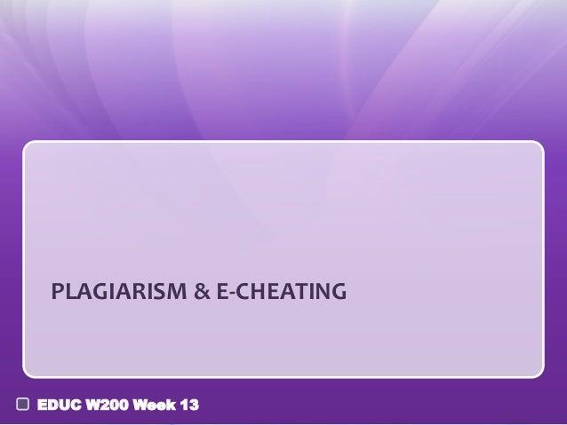 PLAGIARISM & E-CHEATING  EDUC W200 Week 13