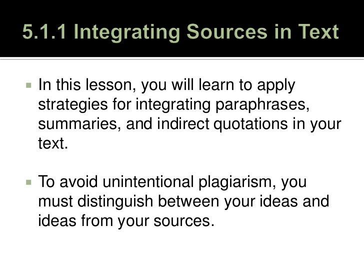 5.1.1 Integrating Sources in Text<br />In this lesson, you will learn to apply strategies for integrating paraphrases, sum...