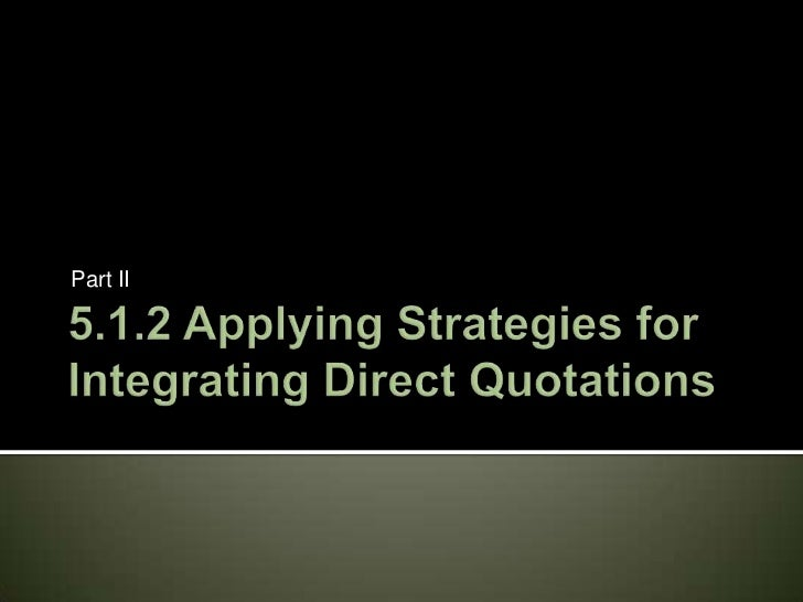5.1.2 Applying Strategies for Integrating Direct Quotations<br />Part II<br />