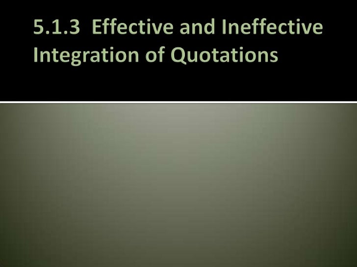 5.1.3  Effective and Ineffective Integration of Quotations<br />