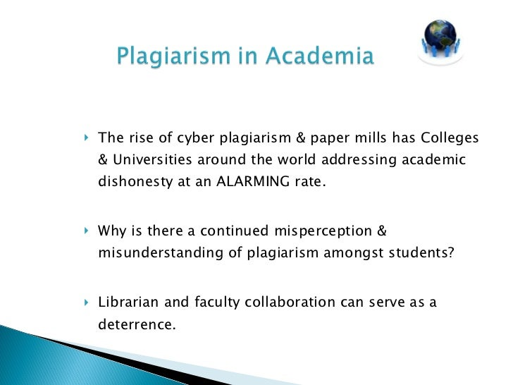 "plagiarism paper mills Plagiarism prevention  prevailing attitude that anything found on the internet or purchased from a paper mill is ""fair game"" and in  define plagiarism and ."