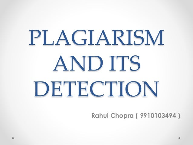 PLAGIARISM AND ITS DETECTION Rahul Chopra ( 9910103494 )