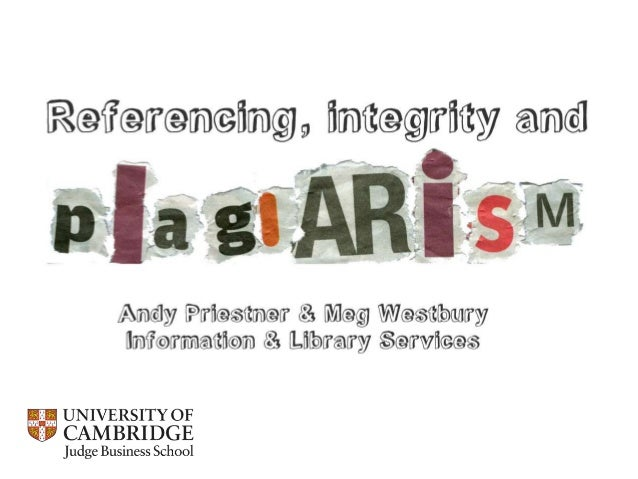 Referencing, integrity and plagiarism / Cambridge Judge Business School 2013