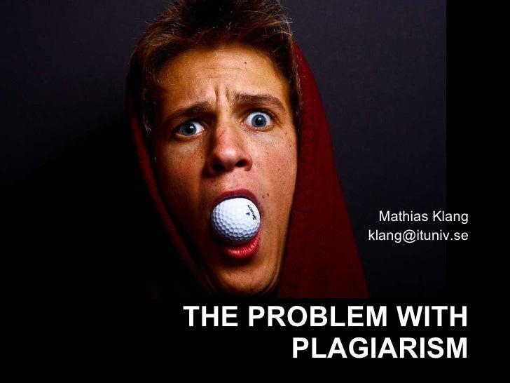THE PROBLEM WITH PLAGIARISM <ul><li>Mathias Klang </li></ul><ul><li>[email_address] </li></ul>